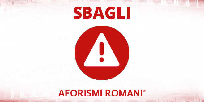 Aforismi Romani Sbagli