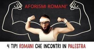 tipi romani che incontri in palestra