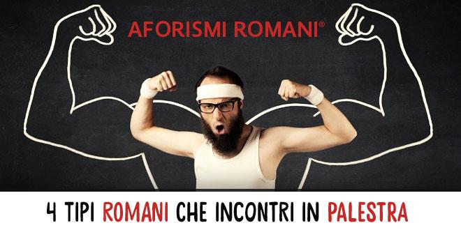 Top I 4 Tipi di Romani che Incontri in Palestra - Aforismi Romani AS76